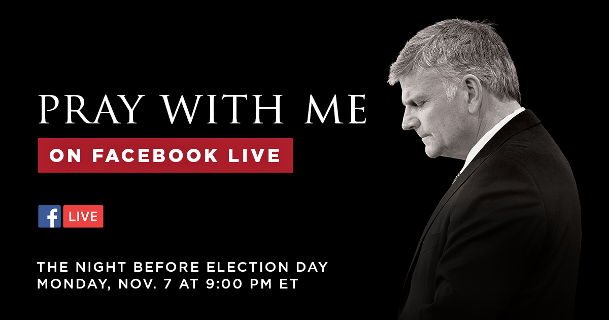 Join Franklin Graham on Nov. 7 at 9pm ET on his Facebook page to pray for the nation