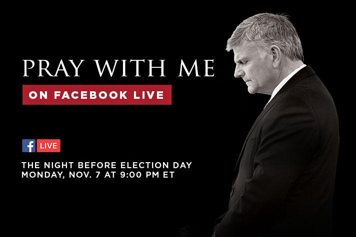 Facebook live Monday Nov 7 at 9pm on Franklin Graham Facebook page